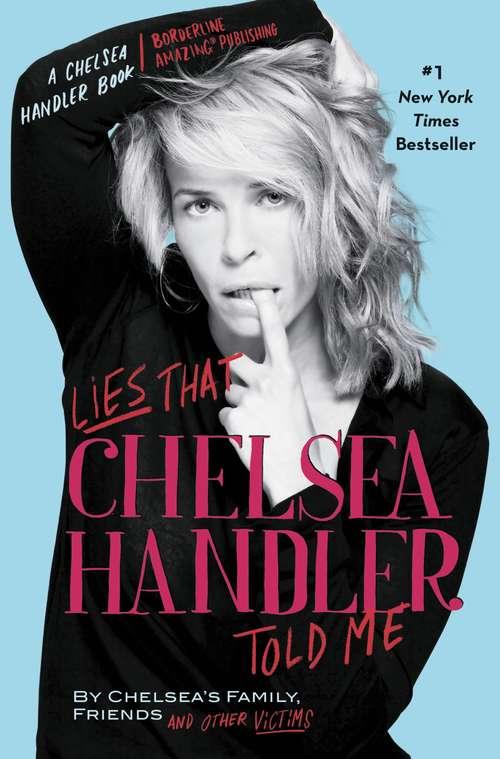 Lies that Chelsea Handler Told Me (A Chelsea Handler Book/Borderline Amazing Publishing)