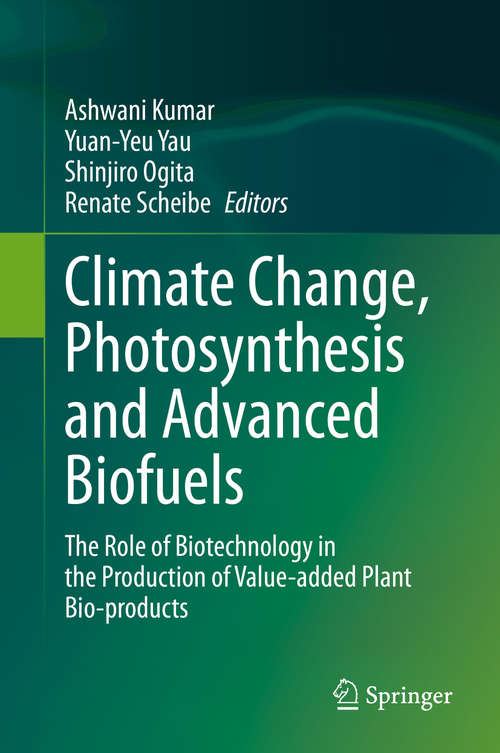 Climate Change, Photosynthesis and Advanced Biofuels: The Role of Biotechnology in the Production of Value-added Plant Bio-products