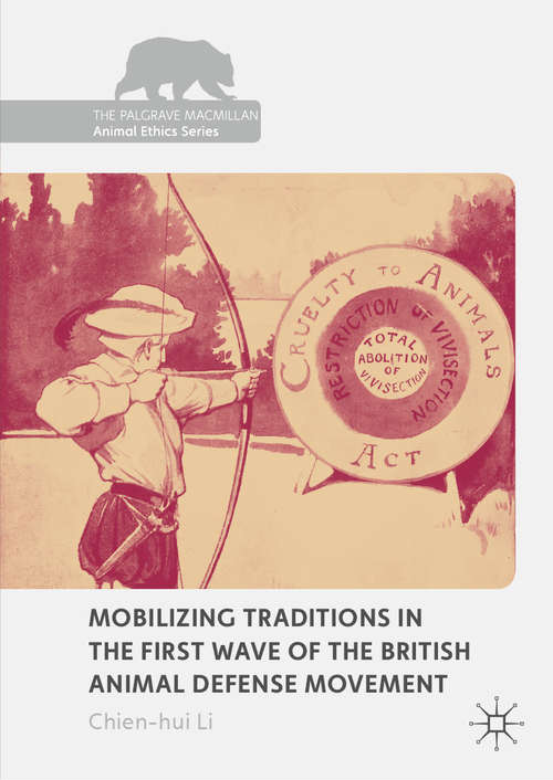 Mobilizing Traditions in the First Wave of the British Animal Defense Movement (The Palgrave Macmillan Animal Ethics Series)