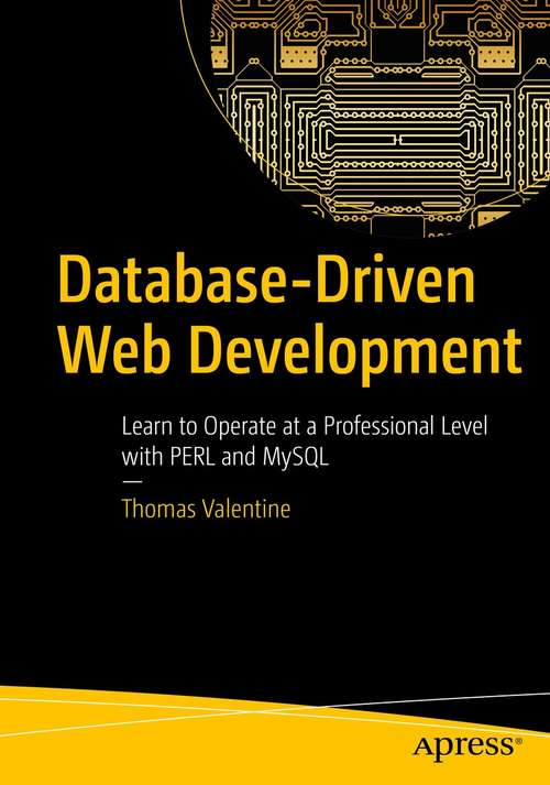 Database-Driven Web Development: Learn to Operate at a Professional Level with PERL and MySQL