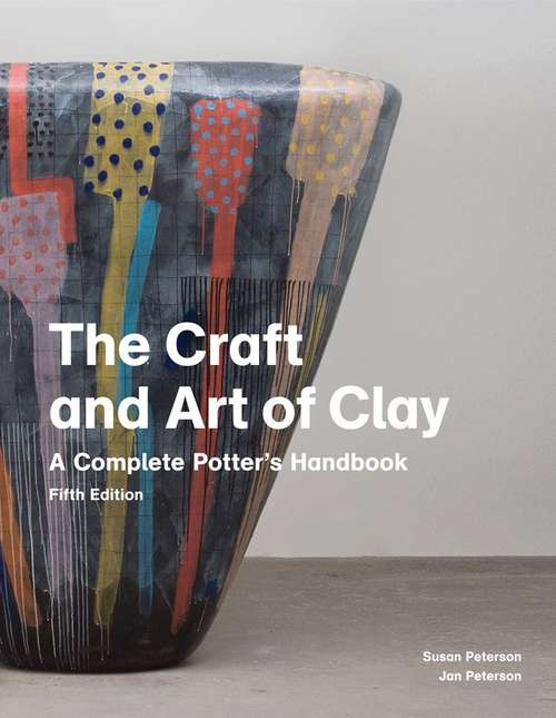 The Craft and Art of Clay: A Complete Potter's Handbook, Fifth Edition