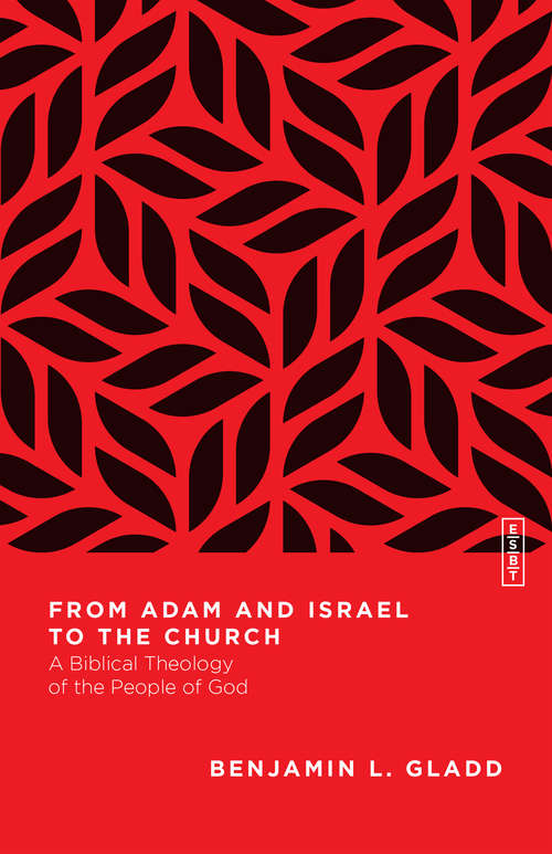 From Adam and Israel to the Church: A Biblical Theology of the People of God (Essential Studies in Biblical Theology)