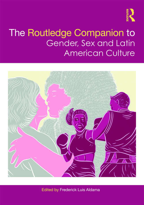 The Routledge Companion to Gender, Sex and Latin American Culture (Routledge Companions to Gender)