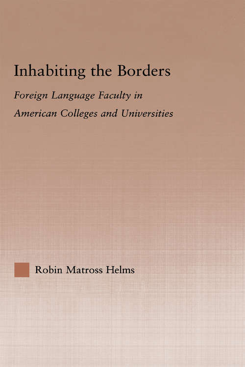Inhabiting the Borders: Foreign Language Faculty in American Colleges and Universities (Studies in Higher Education)