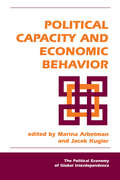 Political Capacity and Economic Behavior (The Political Economy of Global Interdependence) by Jacek Kugler