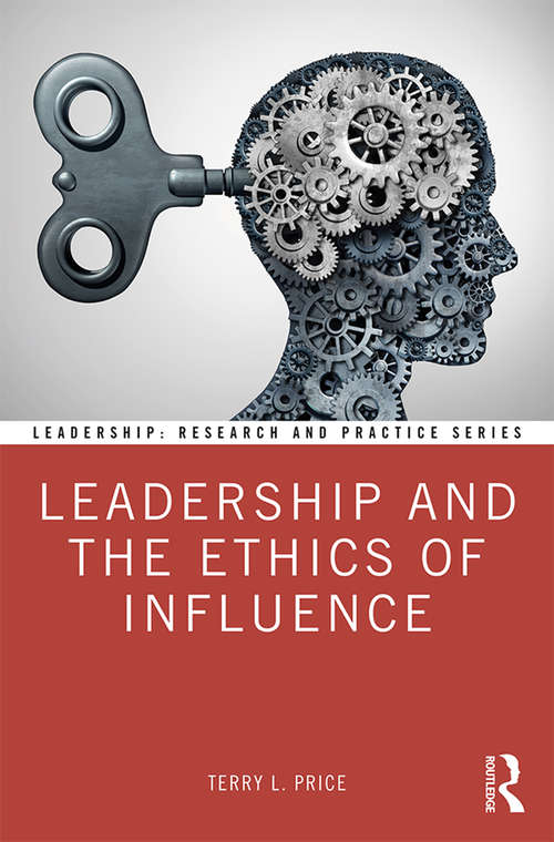 Leadership and the Ethics of Influence (Leadership: Research and Practice)