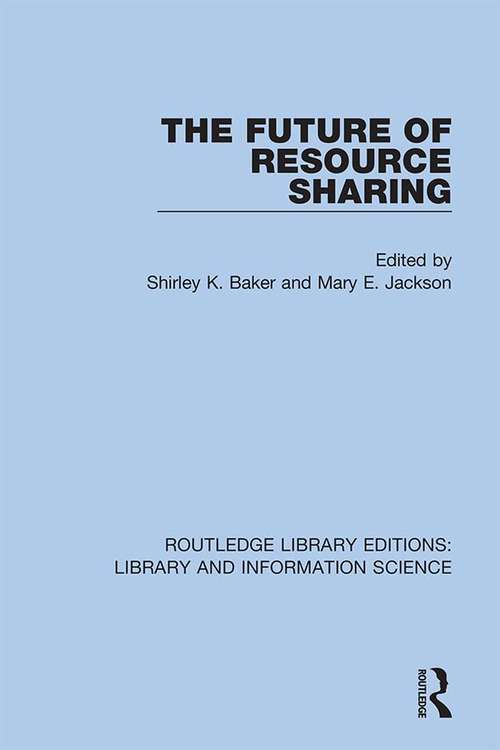 The Future of Resource Sharing (Routledge Library Editions: Library and Information Science #40)
