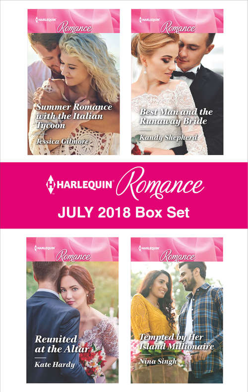 Harlequin Romance July 2018 Box Set: Summer Romance with the Italian Tycoon\Reunited at the Altar\Best Man and the Runaway Bride\Tempted by Her Island Millionaire