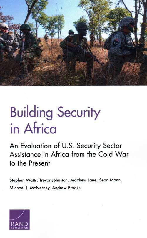 Building Security in Africa: An Evaluation of U.S. Security Sector Assistance in Africa from the Cold War to the Present
