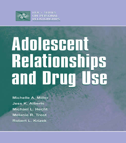 Adolescent Relationships and Drug Use (LEA's Series on Personal Relationships)