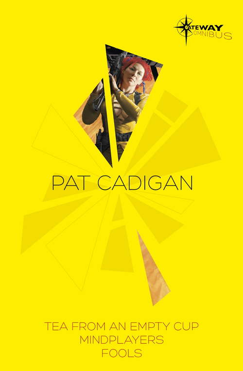 Pat Cadigan SF Gateway Omnibus: Mindplayers, Fools, Tea From an Empty Cup