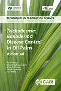 Trichoderma: A Manual (Techniques in Plantation Science)