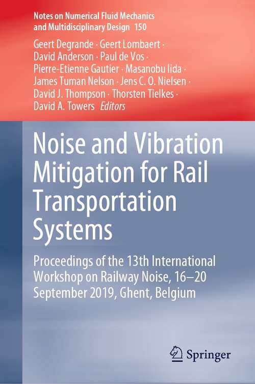 Noise and Vibration Mitigation for Rail Transportation Systems: Proceedings of the 13th International Workshop on Railway Noise, 16-20 September 2019, Ghent, Belgium (Notes on Numerical Fluid Mechanics and Multidisciplinary Design #150)