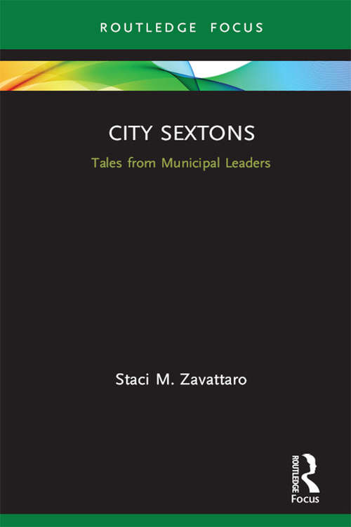 City Sextons: Tales from Municipal Leaders (Routledge Research in Public Administration and Public Policy)