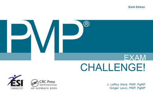 PMP Exam Challenge!: 600 Mind-bending, Thought-provoking Questions For Pmp Exam Preparation (Esi International Project Management Ser. #15)