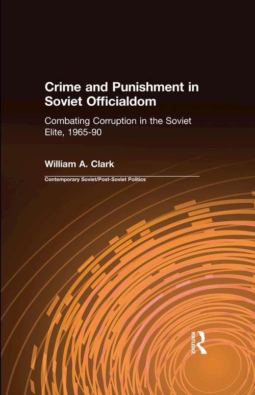 Crime and Punishment in Soviet Officialdom: Combating Corruption in the Soviet Elite, 1965-90 (Contemporary Soviet - Post-soviet Politics Ser.)