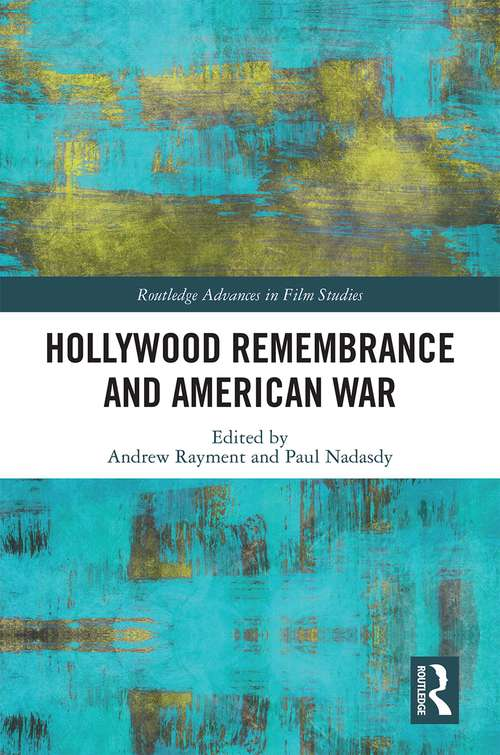 Hollywood Remembrance and American War (Routledge Advances in Film Studies)