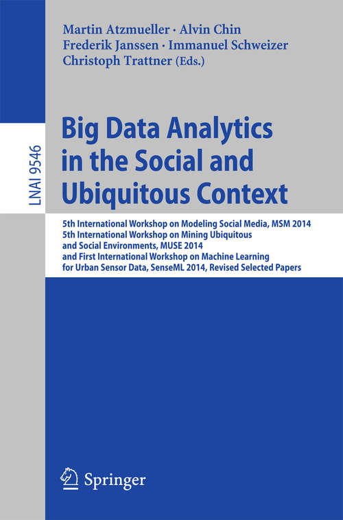 Big Data Analytics in the Social and Ubiquitous Context: 5th International Workshop on Modeling Social Media, MSM 2014, 5th International Workshop on Mining Ubiquitous and Social Environments, MUSE 2014, and First International Workshop on Machine Learning for Urban Sensor Data, SenseML 2014, Revised Selected Papers (Lecture Notes in Computer Science #9546)