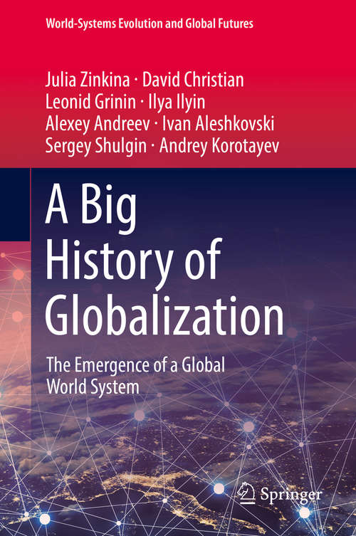A Big History of Globalization: The Emergence of a Global World System (World-Systems Evolution and Global Futures)