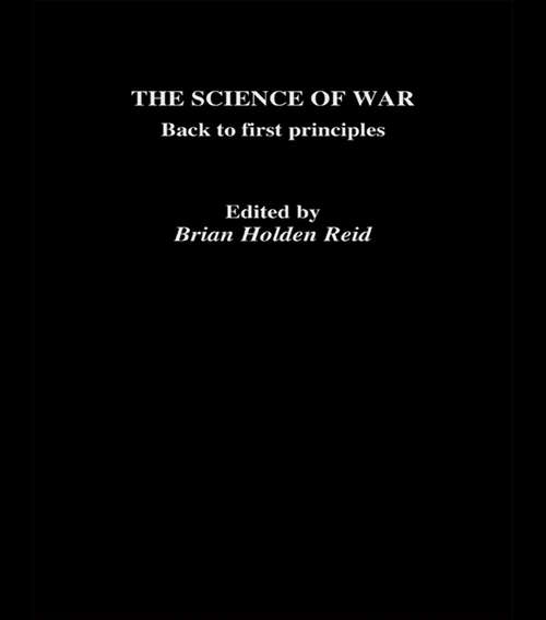 The Science of War: Back to First Principles (The\operational Level Of War Ser.)