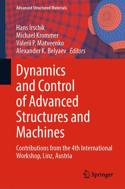 Dynamics and Control of Advanced Structures and Machines: Contributions from the 4th International Workshop, Linz, Austria (Advanced Structured Materials #156)