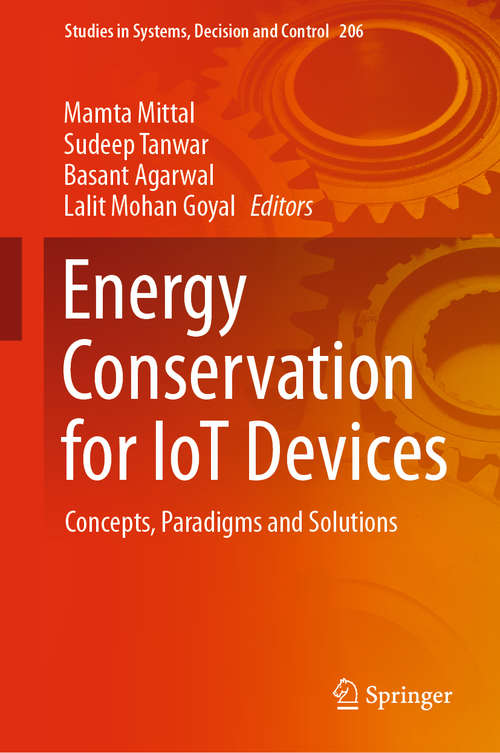 Energy Conservation for IoT Devices: Concepts, Paradigms and Solutions (Studies in Systems, Decision and Control #206)