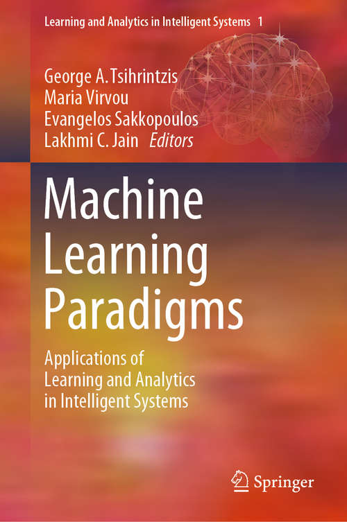 Machine Learning Paradigms: Applications of Learning and Analytics in Intelligent Systems (Learning and Analytics in Intelligent Systems #1)