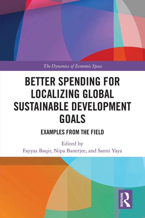 Better Spending for Localizing Global Sustainable Development Goals: Examples from the Field (The Dynamics of Economic Space)
