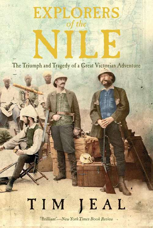 Explorers of the Nile: The Triumph and Tragedy of a Great Victorian Adventure (Playaway Adult Nonfiction Ser.)