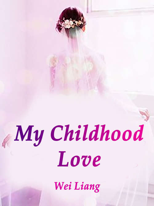 My Childhood Love: Volume 1 (Volume 1 #1)