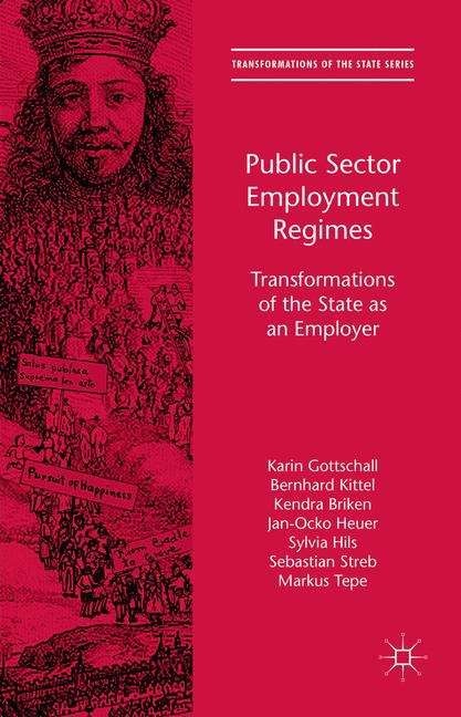 Public Sector Employment Regimes: Transformations of the State as an Employer (Transformations of the State)