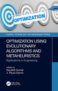 Optimization Using Evolutionary Algorithms and Metaheuristics: Applications in Engineering (Science, Technology, and Management)