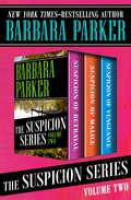 The Suspicion Series Volume Two: Suspicion of Betrayal, Suspicion of Malice, and Suspicion of Vengeance (The Suspicion Series)