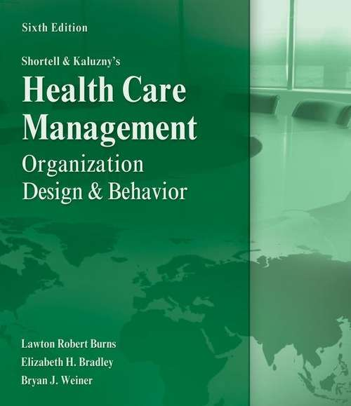 Shortell and Kaluzny's Health Care Management: Organization Design And Behavior (Sixth Edition)