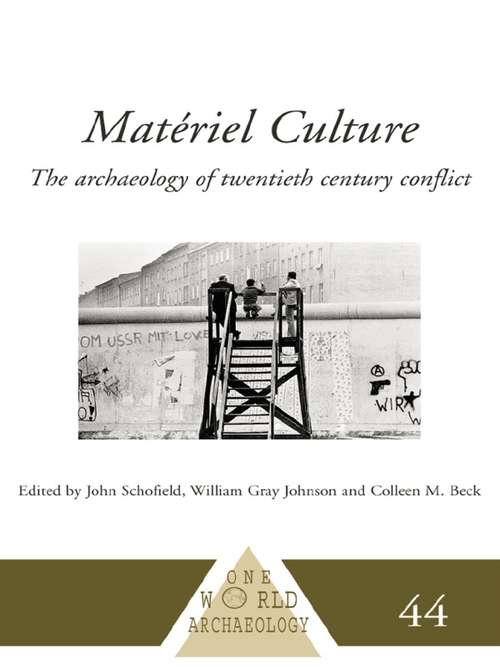 Matériel Culture: The Archaeology of Twentieth-Century Conflict (One World Archaeology)