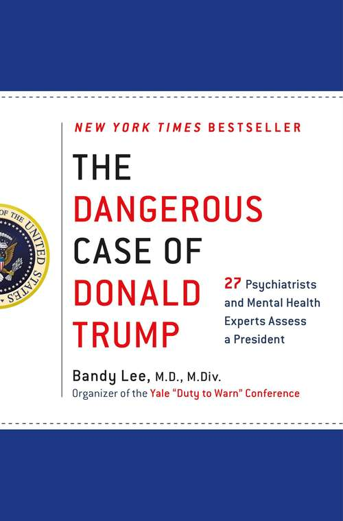 The Dangerous Case of Donald Trump: Based on the Yale Conference, Two Dozen Mental Health Experts Assess a President