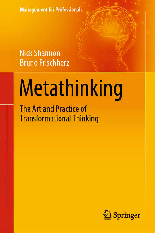 Metathinking: The Art and Practice of Transformational Thinking (Management for Professionals)