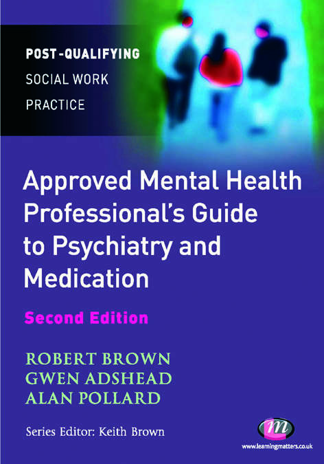 The Approved Mental Health Professional's Guide to Psychiatry and Medication (Post-Qualifying Social Work Practice Series)