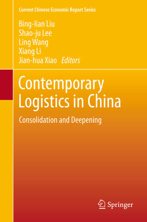 Contemporary Logistics in China: Consolidation and Deepening (Current Chinese Economic Report Series)