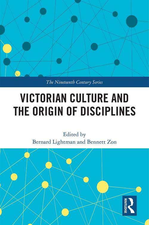 Victorian Culture and the Origin of Disciplines (The Nineteenth Century Series)