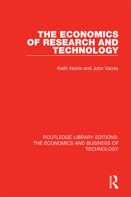 The Economics of Research and Technology (Routledge Library Editions: The Economics and Business of Technology #33)