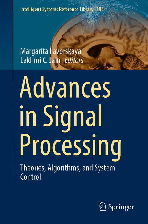 Advances in Signal Processing: Theories, Algorithms, and System Control (Intelligent Systems Reference Library #184)