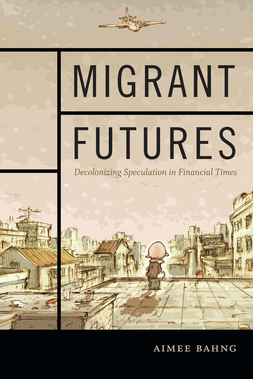 Migrant Futures: Decolonizing Speculation in Financial Times