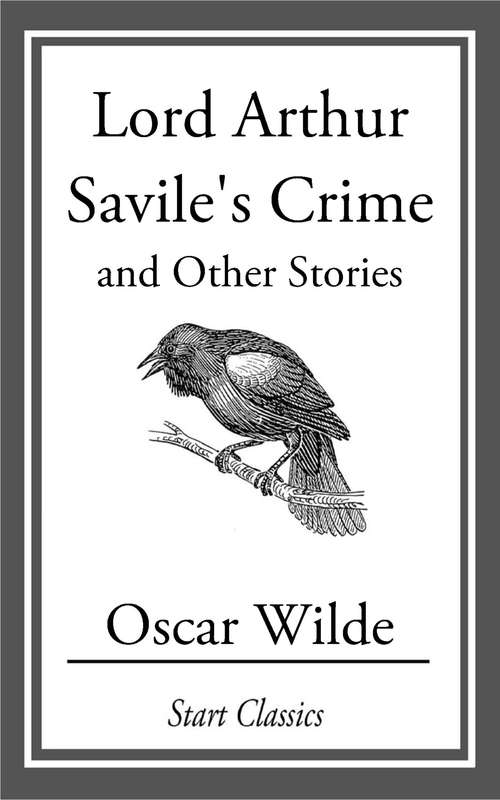 Lord Arthur Savile's Crime: And Other Stories