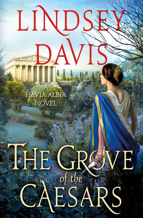 The Grove of the Caesars: A Flavia Albia Novel (Flavia Albia Series #8)