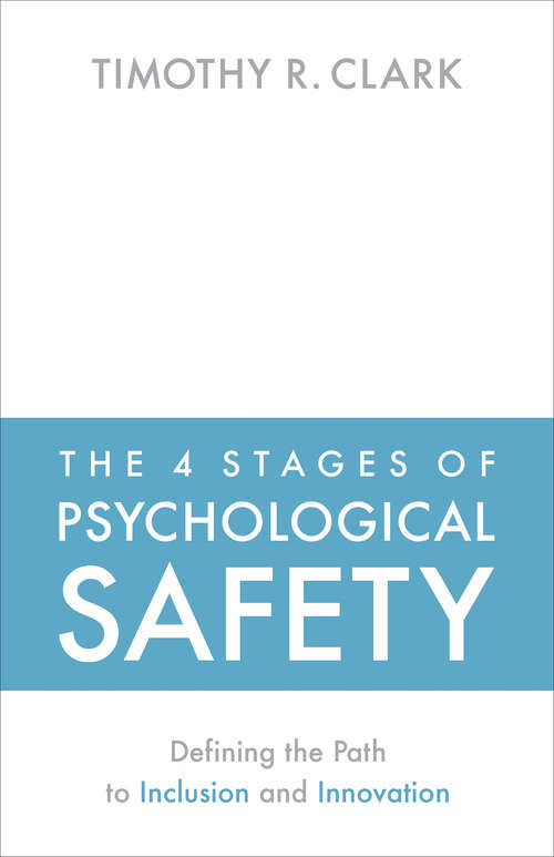 The 4 Stages of Psychological Safety: Defining the Path to Inclusion and Innovation