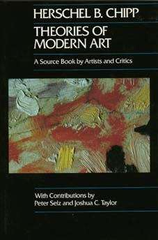 Theories of Modern Art: A Source Book by Artists and Critics (California Studies in the History of Art #11)