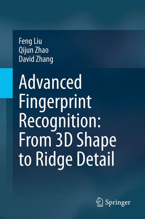 Advanced Fingerprint Recognition: From 3D Shape to Ridge Detail