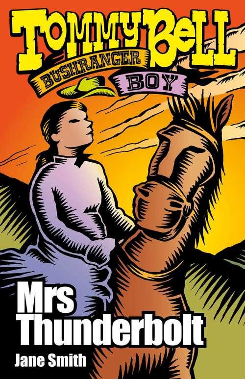 Tommy Bell Bushranger Boy: Mrs Thunderbolt (Tommy Bell Bushranger Boy #6)