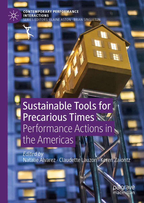 Sustainable Tools for Precarious Times: Performance Actions in the Americas (Contemporary Performance InterActions)